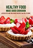 healthy food made good cookbook 60 healthy and delicious recipes can do at home: organic cooking (english edition)