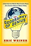 Image of The Geography of Genius: A Search for the World's Most Creative Places from Ancient Athens to Silicon Valley