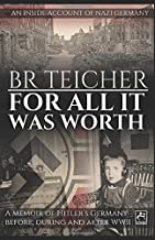 For All It Was Worth: A Memoir of Hitler's Germany - Before, During and After WWII (20th Century Memoirs)