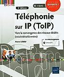 Téléphonie sur IP (ToIP) - Vers la convergence des réseaux dédiés (voix/vidéo/données) (3e édition)