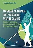 Técnicas de terapia, PNL y coaching para el cambio:Recursos y herramientas para profesionales del sector de asistencia a personas