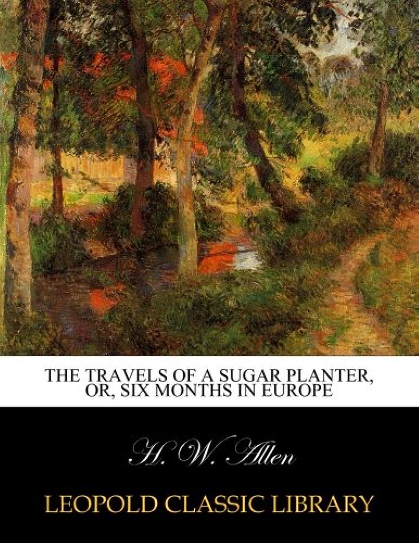 探偵抑圧するロマンスThe travels of a sugar planter, or, Six months in Europe