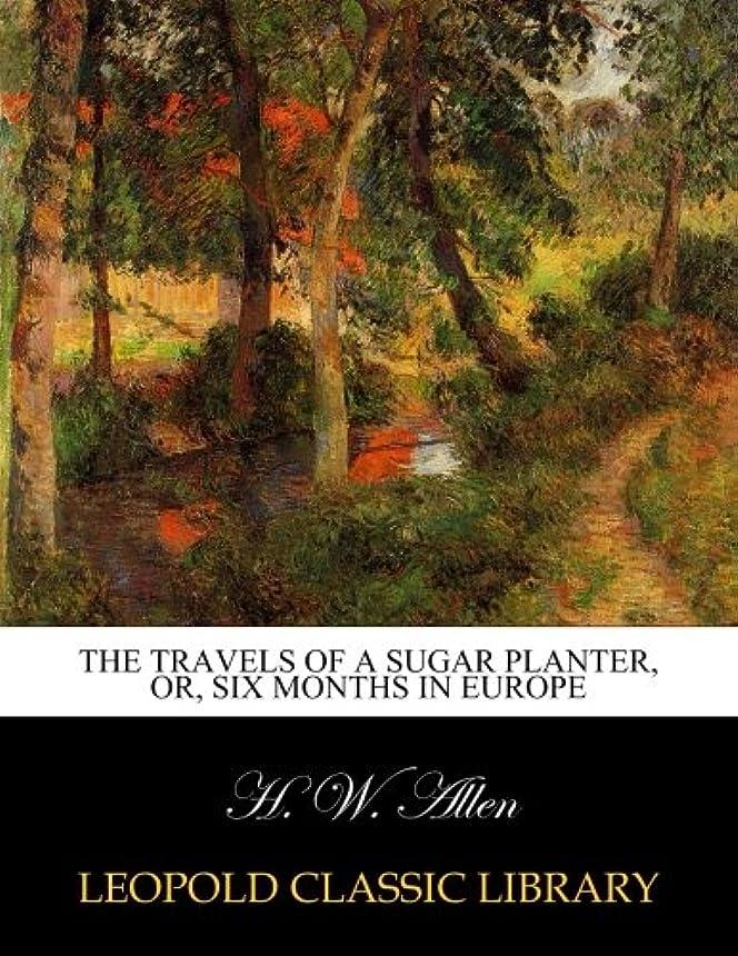 ベギン幾分ジャムThe travels of a sugar planter, or, Six months in Europe