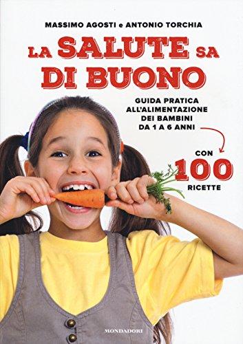 La salute sa di buono. Guida pratica all'alimentazione dei bambini da 1 a 6 anni. Con 100 ricette