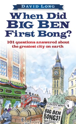 When Did Big Ben First Bong?: 101 Questions Answered About the Greatest City on Earth (English Edition)
