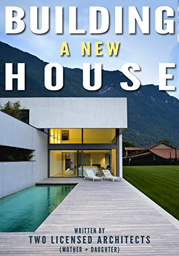 Building a New House: Everything You Need to Know About How to Build a House with Tips & Advice from Two Licensed Architects (Mother & Daughter) by [Two Licensed Architects (Mother + Daughter)]