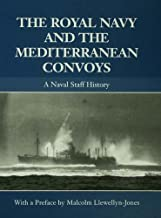 The Royal Navy and the Mediterranean Convoys: A Naval Staff History (Naval Staff Histories)