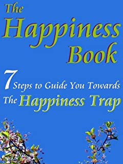 Happiness Book (7 Steps to Guide You Towards The Happiness Trap)
