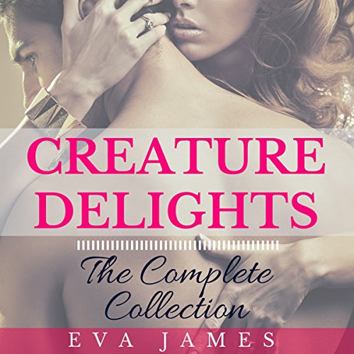 Creature Delights: The Complete Collection Audiobook By Eva James cover art