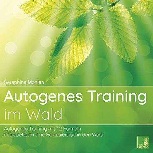 Autogenes Training im Wald {Autogenes Training mit 12 Formeln, eingebettet in eine Fantasiereise} Autogenes Training CD