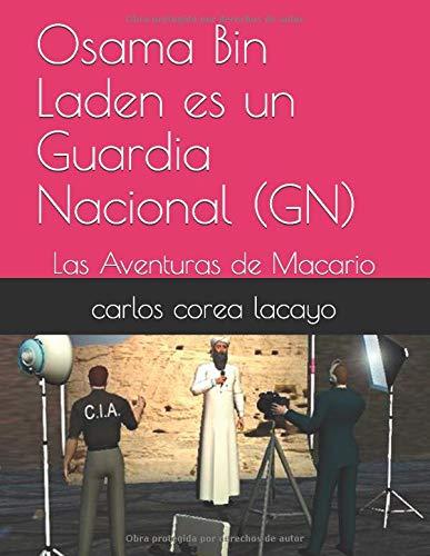 Osama Bin Laden es un Guardia Nacional (GN): Las Aventuras de Macario (Spanish Edition)