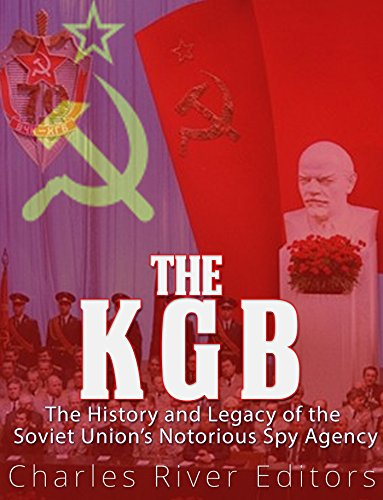 The KGB: The History and Legacy of the Soviet Union's Notorious Spy Agency (English Edition)