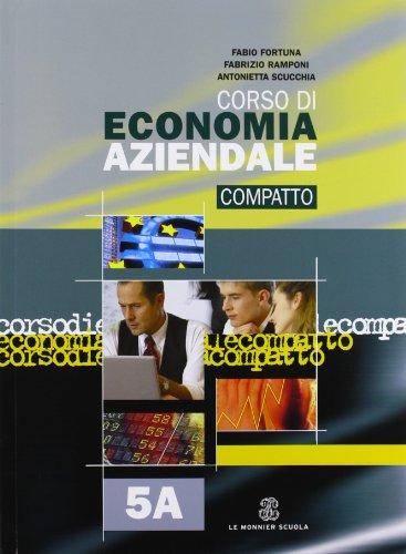 Corso di economia aziendale. Con materiali per il docente. Ediz. compatta. Per gli Ist. tecnici commerciali