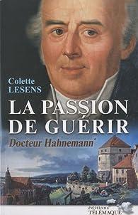 La passion de guérir Docteur Hahnemann, tome 1 par Colette Lesens
