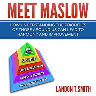 Meet Maslow     How Understanding the Priorities of Those Around Us Can Lead to Harmony and Improvement              By:                                                                                                                                 Landon T. Smith                               Narrated by:                                                                                                                                 Jim D Johnston                      Length: 1 hr and 45 mins     9 ratings     Overall 4.7