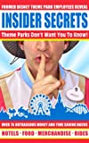 Insider Secrets Theme Parks Don't Want You To Know! Over 75 Outrageous Money and Time Saving Hacks (English Edition)