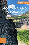 Fodor's Montana and Wyoming: with Yellowstone, Grand Teton, and Glacier National Parks (Full-color Travel Guide)