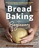 Bread Baking for Beginners: The Essential Guide to Baking Kneaded Breads, No-Knead Breads,...