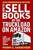 How to Sell Books by the Truckload on Amazon - 2020 Updated Edition: Learn how to turn Amazon into...