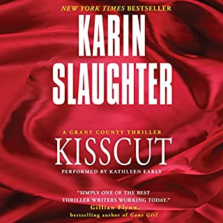 Kisscut                   Written by:                                                                                                                                 Karin Slaughter                               Narrated by:                                                                                                                                 Kathleen Early                      Length: 12 hrs and 39 mins     18 ratings     Overall 4.4