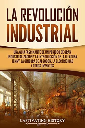 La Revolución Industrial: Una guía fascinante de un período de gran industrialización...