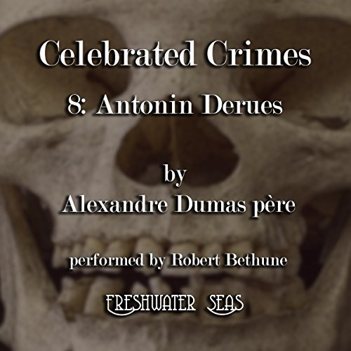 Antonin Derues     Celebrated Crimes, Book 8              By:                                                                                                                                 Alexandre Dumas père                               Narrated by:                                                                                                                                 Robert Bethune                      Length: 4 hrs and 45 mins     Not rated yet     Overall 0.0