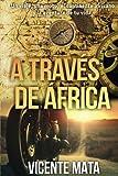 A través de Äfrica: Un viaje, una moto, el continente africano y la aventura de tu vida (Viajes en moto)