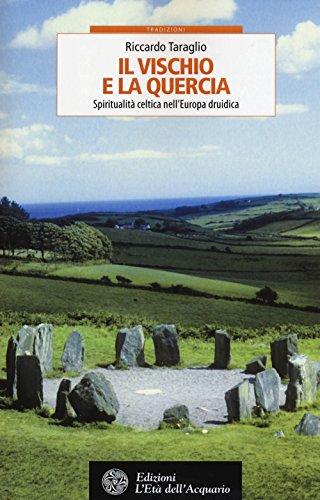 Il vischio e la quercia. Spiritualità celtica nell'Europa druidica