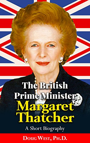 The British Prime Minister Margaret Thatcher – A Short Biography (English Edition)