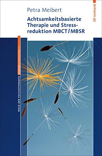 Achtsamkeitsbasierte Therapie und Stressreduktion MBCT/MBSR (Wege der...