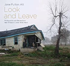 Look and Leave: Photographs and Stories from New Orleans's Lower Ninth Ward (Center Books on the American South Ser.)