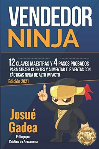 Vendedor Ninja, 12 Claves Maestras y 4 Pasos Probados Para Atraer Clientes Y Aumentar Tus Ventas Con Tácticas Ninja de Alto Impacto (Supercomercial: ... Por Valor + Mentalidad del Vendedor de Exito)