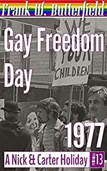 Gay Freedom Day, 1977 (A Nick & Carter Holiday Book 13) by [Frank W. Butterfield]