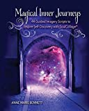Magical Inner Journeys: 44 Guided Imagery Scripts to Inspire Self-Discovery with SoulCollage®