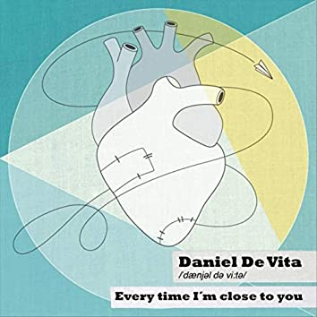 Every Time I´m Close to You