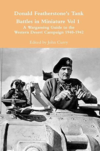 Donald Featherstone's Tank Battles in Miniature Vol 1: A Wargaming Guide to the Western Desert Campaign 1940-1942 (English Edition)