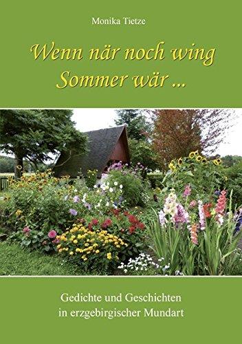 Wenn när noch wing Sommer wär ...: Gedichte und Geschichten in erzgebirgischer Mundart