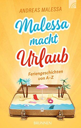 Malessa macht Urlaub: Feriengeschichten von A-Z