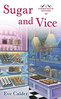 Sugar and Vice: A Cookie House Mystery by [Eve Calder]