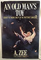 An Old Man's Toy: Gravity at Work and Play in Einsteins Universe 0026334402 Book Cover