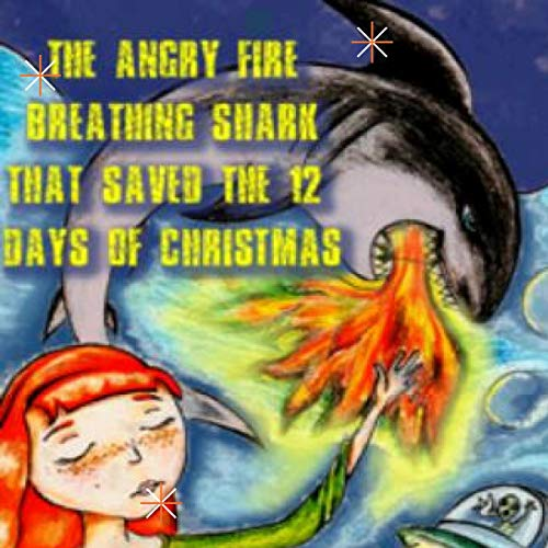 The Angry Fire Breathing Shark That Saved the 12 Days of Christmas  By  cover art
