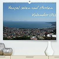 Neapel sehen und sterben (Premium, hochwertiger DIN A2 Wandkalender 2022, Kunstdruck in Hochglanz): Die goldene Stadt im Sueden Europas (Monatskalender, 14 Seiten )