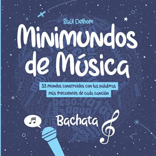 Minimundos de Música Bachata: 33 mundos construidos con las palabras más frecuentes de cada canción