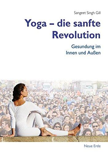 Yoga – Die sanfte Revolution: Gesundung im Innen und Außen