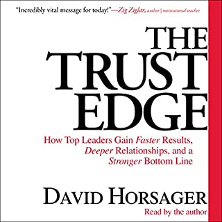 The Trust Edge     How Top Leaders Gain Faster Results, Deeper Relationships, and a Strong Bottom Line              By:                                                                                                                                 David Horsager                               Narrated by:                                                                                                                                 David Horsager                      Length: 5 hrs and 42 mins     127 ratings     Overall 4.4