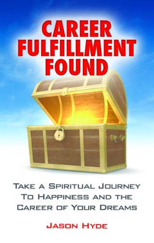 Career Fulfillment Found: Take a Spiritual Journey to Happiness and the Career of Your Dreams
