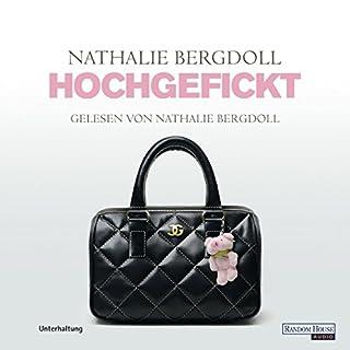 Hochgefickt                   Autor:                                                                                                                                 Nathalie Bergdoll                               Sprecher:                                                                                                                                 Nathalie Bergdoll                      Spieldauer: 4 Std. und 47 Min.     68 Bewertungen     Gesamt 3,8