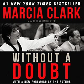 Without a Doubt                   By:                                                                                                                                 Marcia Clark,                                                                                        Teresa Carpenter - contributor                               Narrated by:                                                                                                                                 Marcia Clark                      Length: 5 hrs and 35 mins     588 ratings     Overall 4.6