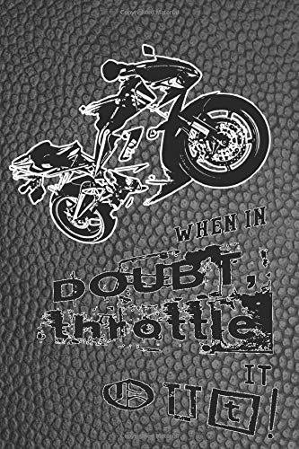 When in doubt throttle it out!: Biking lined journal notebook for motorbike, motorcross, trails bike, pit bike, quad bike and racing bike motor sport ... effect cover art design with biker image