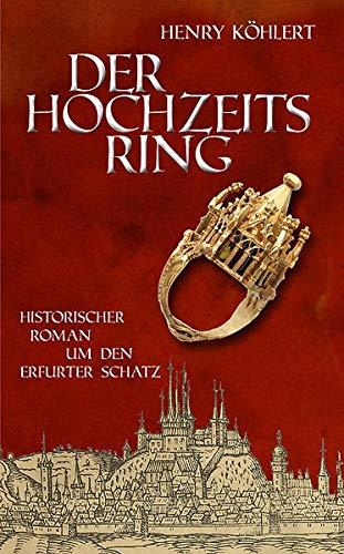 Der Hochzeitsring: Historischer Roman um den Erfurter Schatz